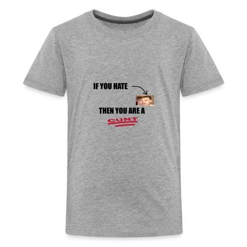 If you hate me, you are a... - Kids' Premium T-Shirt