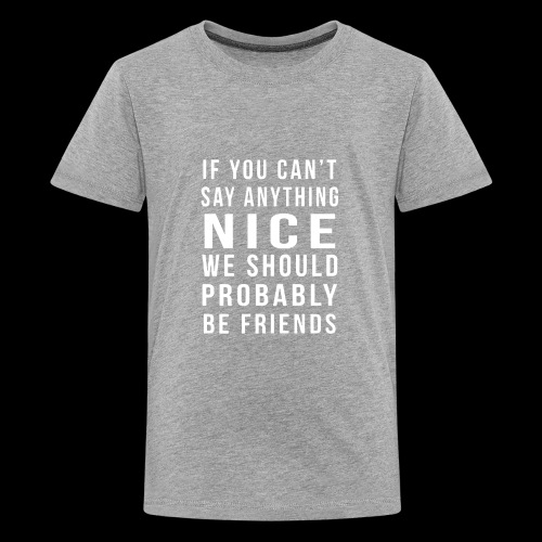 We Should Be Friends Funny - Kids' Premium T-Shirt