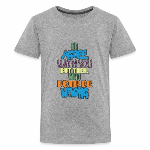 id agree with you but vol 1 - Kids' Premium T-Shirt