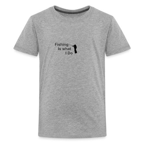 Fishing is what i do - Kids' Premium T-Shirt