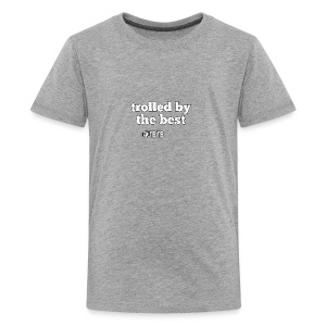 Trolled by the best - Kids' Premium T-Shirt