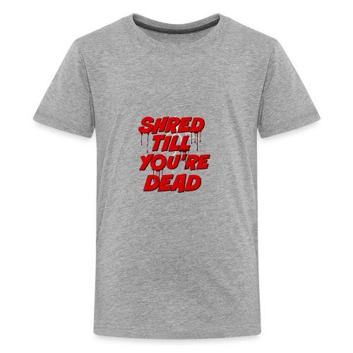 Shred Till You're Dead - Kids' Premium T-Shirt