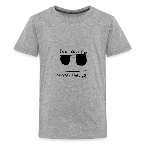 TOO COOL FOR NORMAL CLOTHING! - Kids' Premium T-Shirt