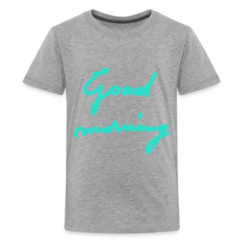 Good morning - Kids' Premium T-Shirt