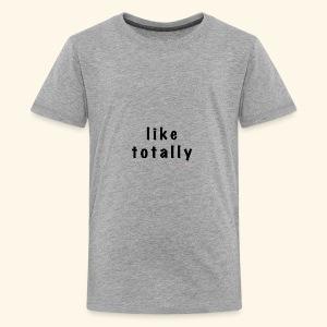 Like Totally - Kids' Premium T-Shirt