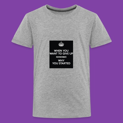when-you-want-to-give-up-remember-why-you-started- - Kids' Premium T-Shirt