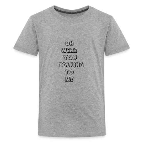 were you talking to me - Kids' Premium T-Shirt