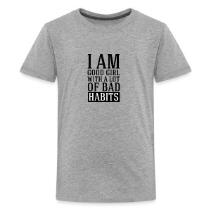 i am good girl with a lot of bad habits - Kids' Premium T-Shirt