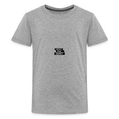 I WON'T STAY QUIET - Kids' Premium T-Shirt