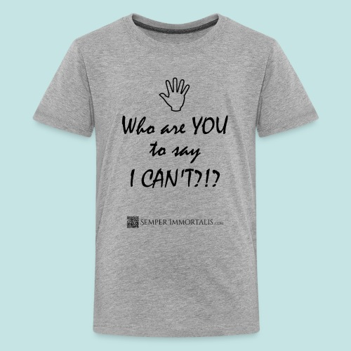 You say I can't? - Kids' Premium T-Shirt