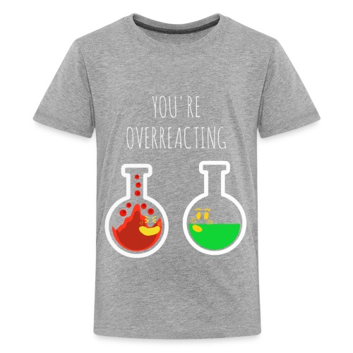 You are Overreacting Funny Chemistry T Shirt Desig - Kids' Premium T-Shirt