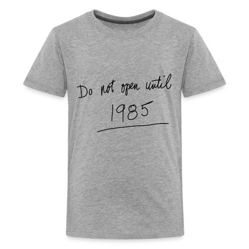 Do Not Open Until 1985 - Kids' Premium T-Shirt
