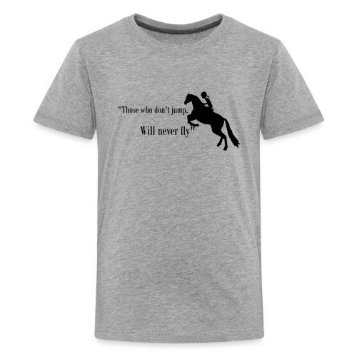 Those Who Don't Jump, Will Never Fly - Kids' Premium T-Shirt