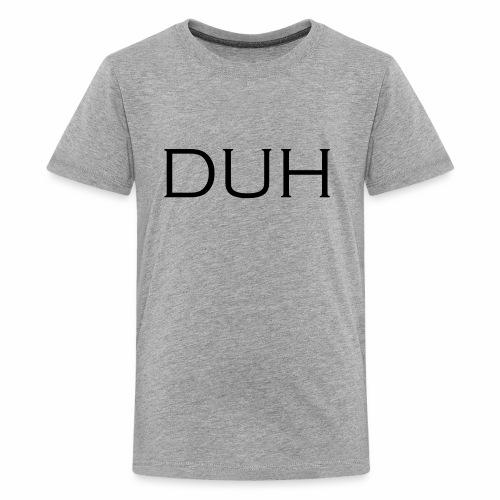 Upper Case Duh - Kids' Premium T-Shirt