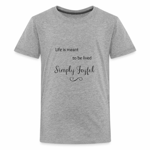 Live is Meant to be Lived Simply Joyful - Kids' Premium T-Shirt