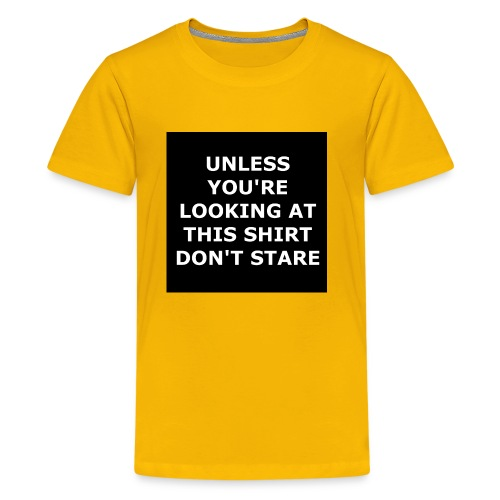 UNLESS YOU'RE LOOKING AT THIS SHIRT, DON'T STARE - Kids' Premium T-Shirt