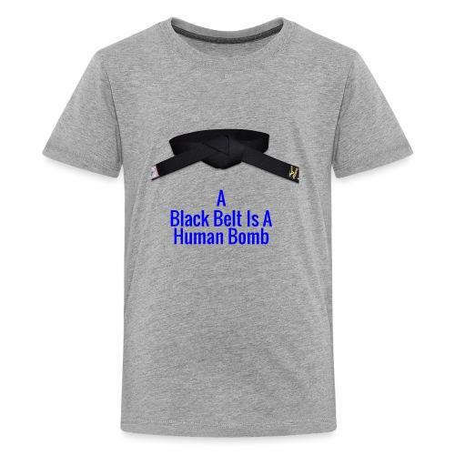 A Blackbelt Is A Human Bomb - Kids' Premium T-Shirt