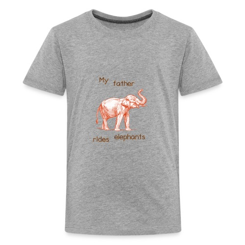 My Father Rides Elephants - Kids' Premium T-Shirt