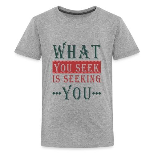 What you seek - is seeking you - Kids' Premium T-Shirt
