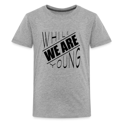 While we are young - Kids' Premium T-Shirt