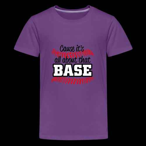 all about that base - Kids' Premium T-Shirt