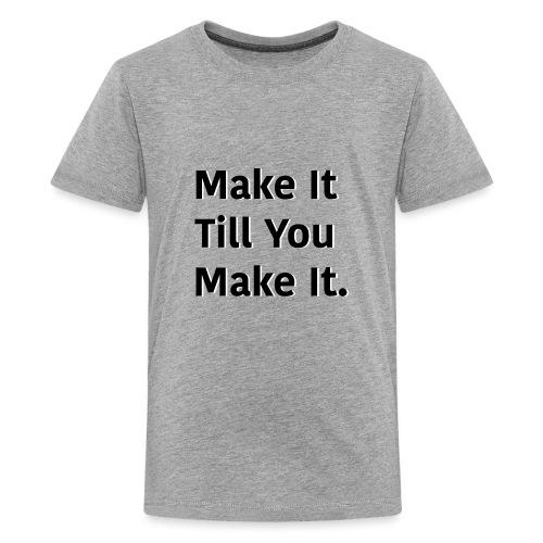 Make It Till You Make It. - Kids' Premium T-Shirt