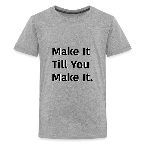 Make It Till You Make It. - Kids' Premium T-Shirt