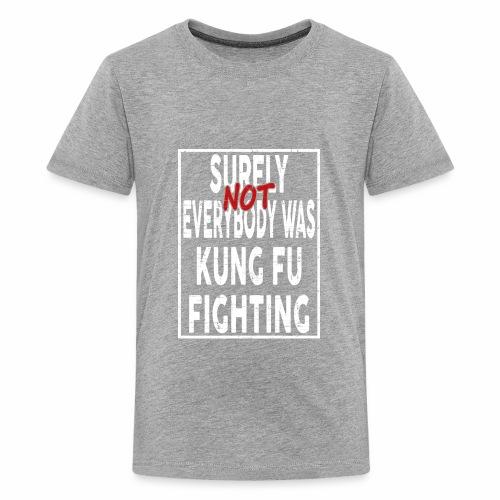 616216010 surely not everybody was kung fu fighting 1 - Kids' Premium T-Shirt