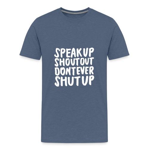 Speak Up Shout Out Dont Ever Shut Up - Kids' Premium T-Shirt