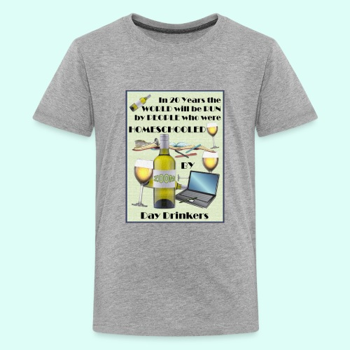 Homeschooled by Day Drinkers - Kids' Premium T-Shirt