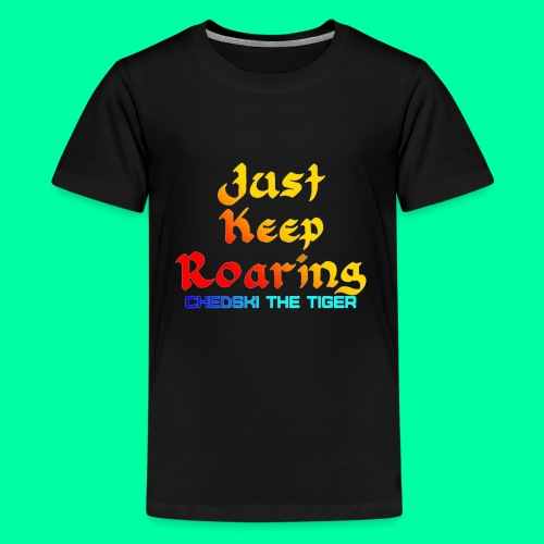 Just Keep Roaring - Kids' Premium T-Shirt