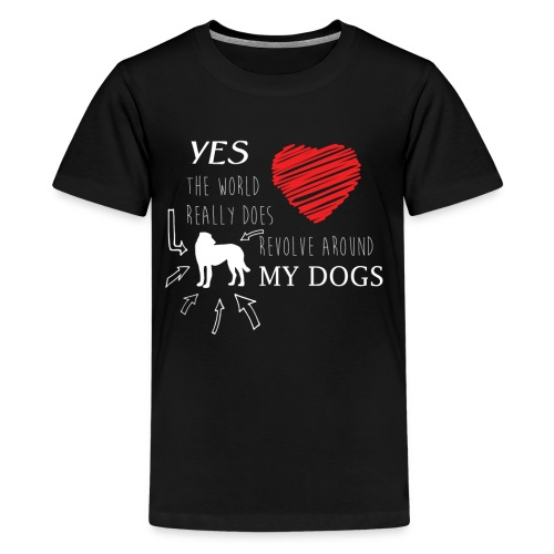 Yes THE WORLD REALLY DOES REVOLVE AROUND MY DOG - Kids' Premium T-Shirt