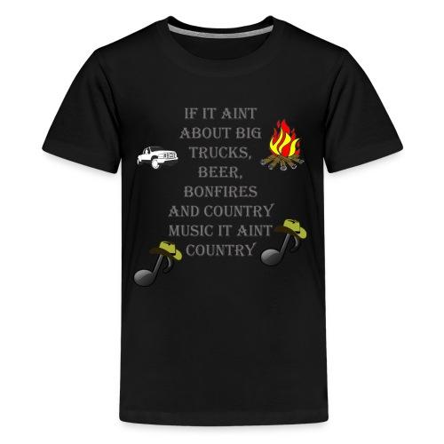 If it aint about big trucks, beer, bonfires, count - Kids' Premium T-Shirt