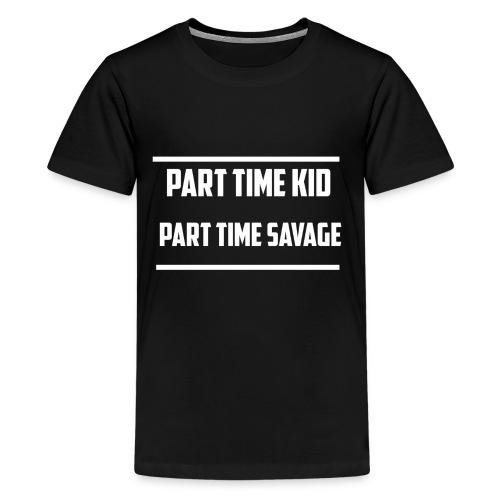 Part Time Kid   Part Time Savage - Kids' Premium T-Shirt