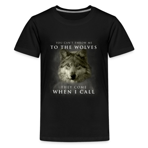 You can't throw me to the wolves - Kids' Premium T-Shirt