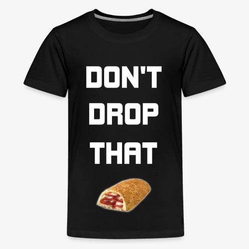 DON'T DROP THAT HOT POCKET - Kids' Premium T-Shirt