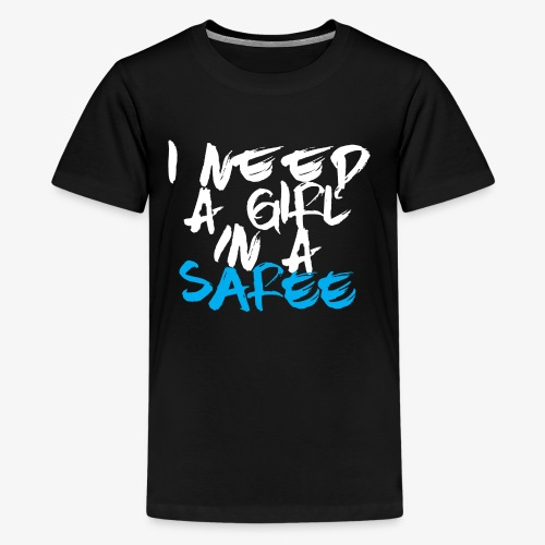 I need a girl in a Saree (White/Blue) - Kids' Premium T-Shirt