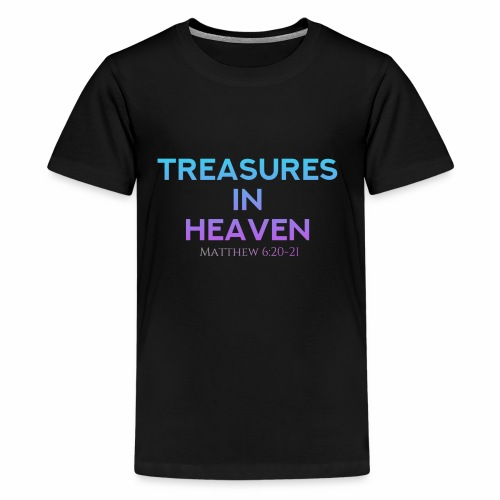 TREASURES IN HEAVEN MATTHEW 6:20-21 - Kids' Premium T-Shirt