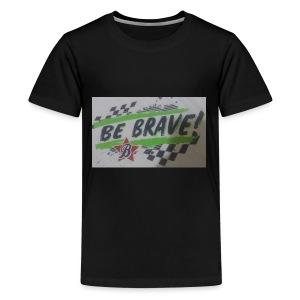 The be brave shirt - Kids' Premium T-Shirt