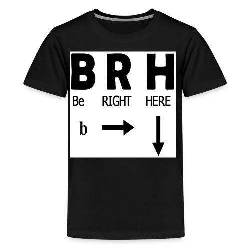 Be Right Here - Kids' Premium T-Shirt