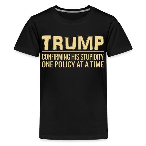 Funny Anti Trump POTUS Tweet Confirming His Stupidity - Kids' Premium T-Shirt