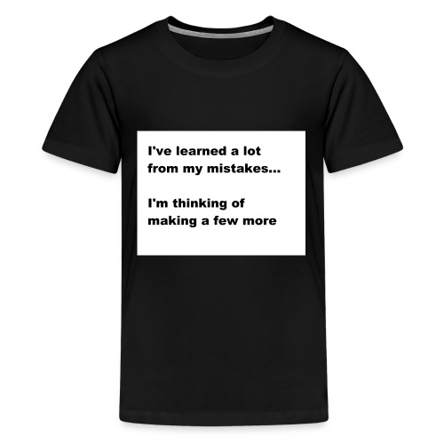 I've learned a lot from my mistakes... - Kids' Premium T-Shirt