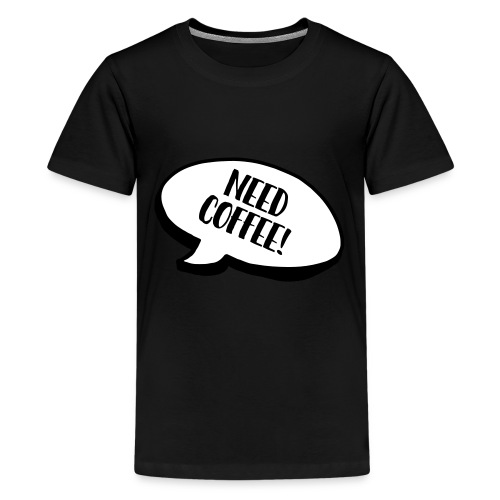 need coffee - Kids' Premium T-Shirt