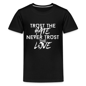 Trust The Hate Never Trust The Love White Letters - Kids' Premium T-Shirt