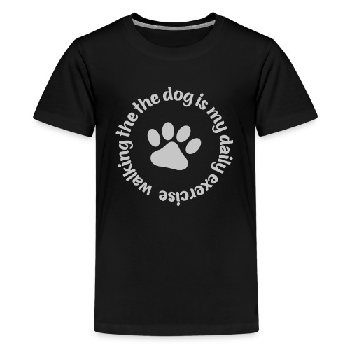 walking the dog is my daily exercise - Kids' Premium T-Shirt