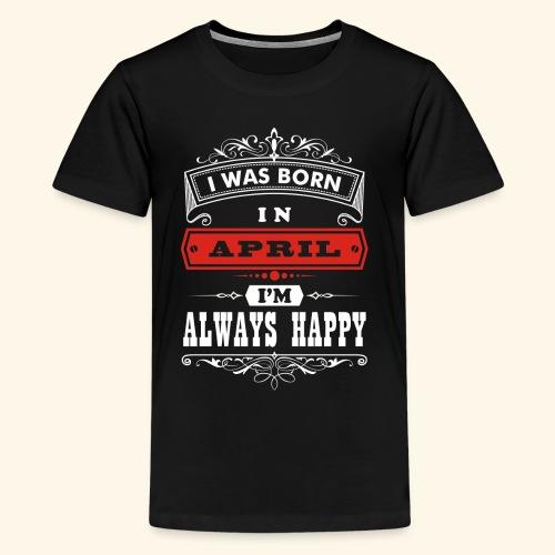 I Was Born in April, I'm Always Happy - Kids' Premium T-Shirt