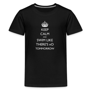 Keep Calm and Swim Like There's No Tomorrow Tshirt - Kids' Premium T-Shirt
