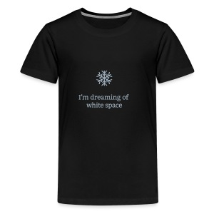 I'm Dreaming of White Space - Kids' Premium T-Shirt