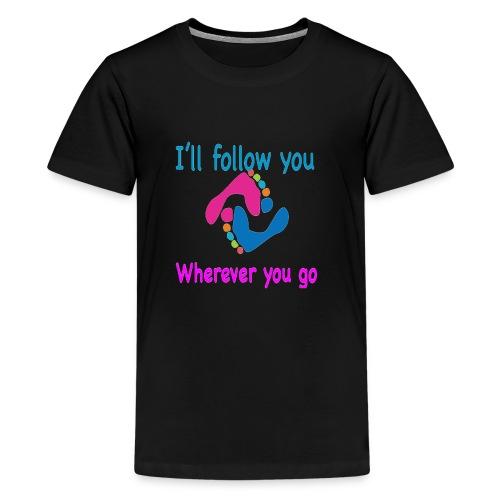 I'll follow you wherever you go - Kids' Premium T-Shirt
