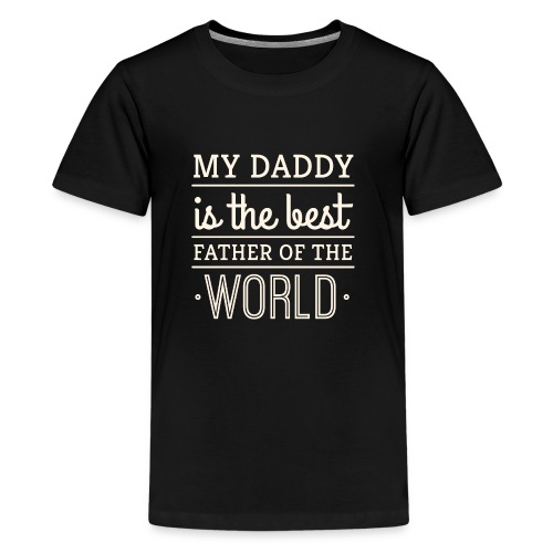 My Daddy Is The Best Father Of The World - Kids' Premium T-Shirt